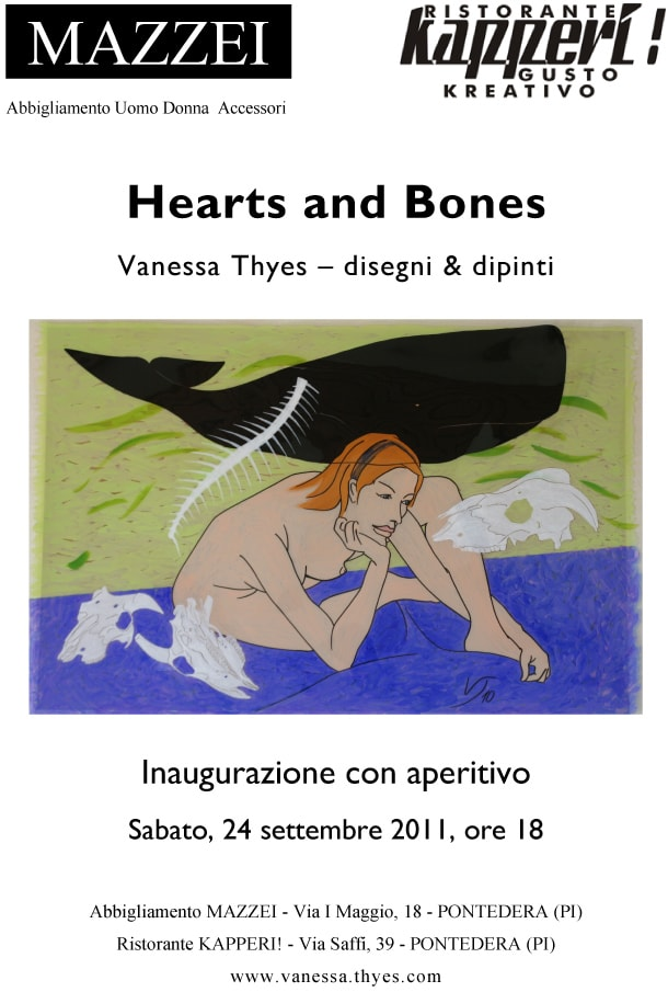 Hearts and Bones. Vanessa Thyes – disegni e dipinti. Abbigliamento MAZZEI e Ristorante KAPPERI!, Pontedera, Italia, settembre – novembre 2011